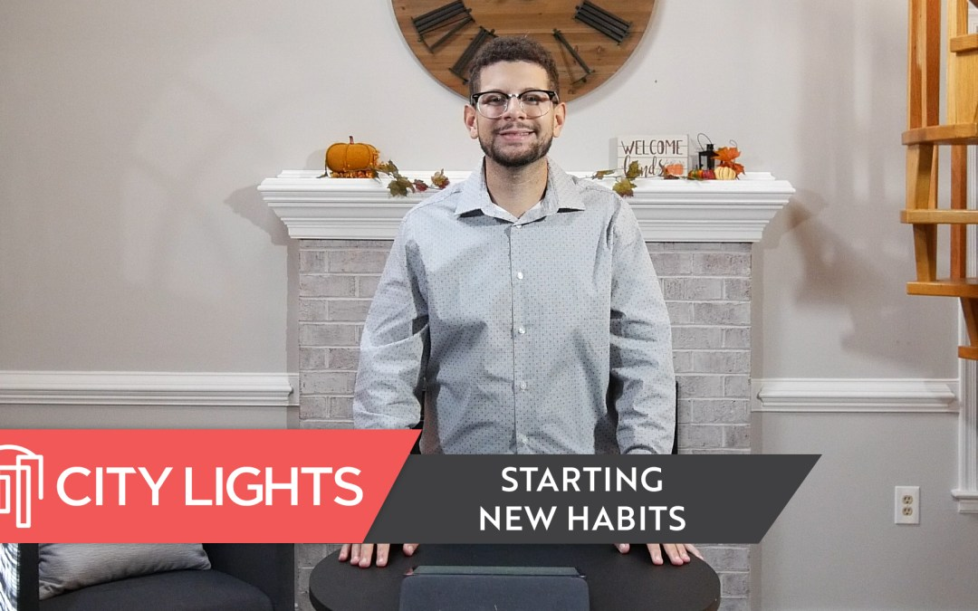 Cover image of the City Lights Church message called Starting New Habits - a message about how to start good habits.