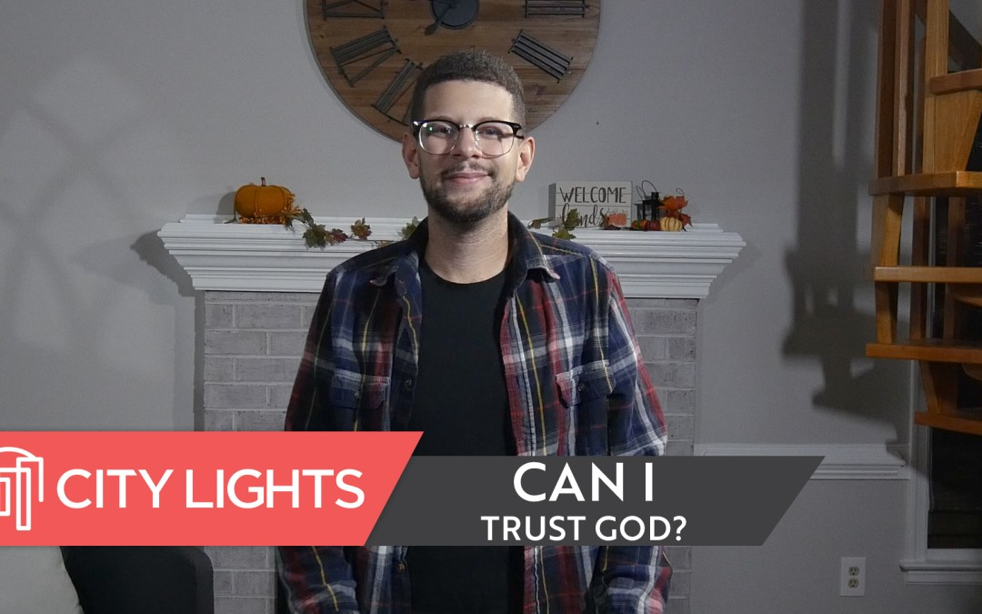 Cover image of the City Lights Church message called Can I Trust God?
