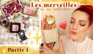 Les merveilles de ma collection makeup !