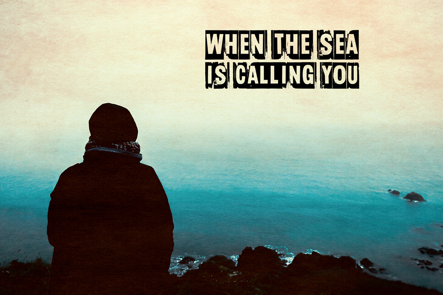 When The Sea is Calling You