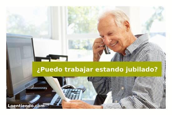 ¿Puedo trabajar estando jubilado?