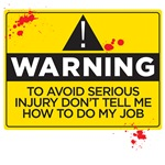 warning to avoid serious injury don't tell me how to do my jobs