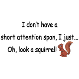 Attention Span Squirrel T-Shirts Magnets, Stickers, and more!