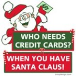 Who Needs Credit Cards? When You Have Santa Claus! T-Shirts Magnets, Stickers, and more!