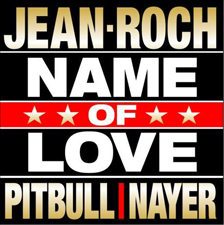 JEAN-ROCH featuring PITBULL & NAYER - Name of love