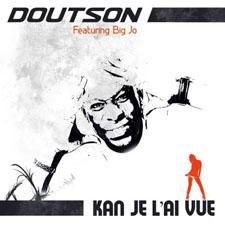 Doutson Feat Big Jo - KAN JE L'AI VUE