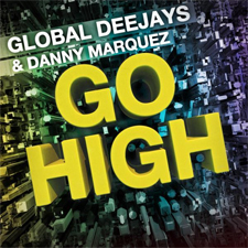 Global Deejays feat Danny Marquez - Go High