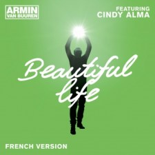Armin Van Buuren feat Cindy Alma - Beautiful Life (Quelle Est Belle La Vie)