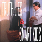 Truth Lies and Smart Kids