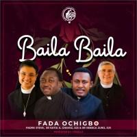 Fada Ochigbo – Baila Baila Ft. Padre Steve, Sr. Katia A. Chavez, SJS & Sr. Rebeca Zuro, SJS