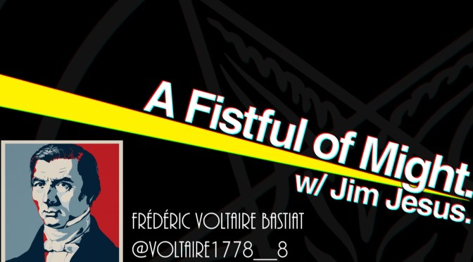 A Fistful of Might – Frédéric Voltaire Bastiat