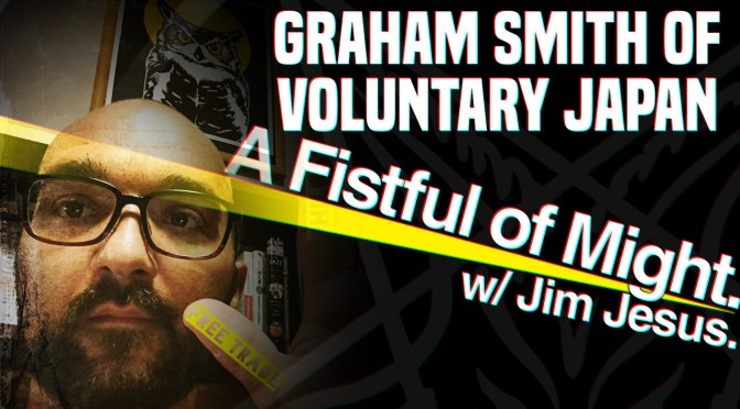 A Fistful of Might – Graham Smith of Voluntaryist Japan