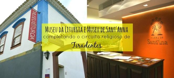 Museu da Liturgia & Museu de Sant'Ana: completando o circuito religioso de Tiradentes
