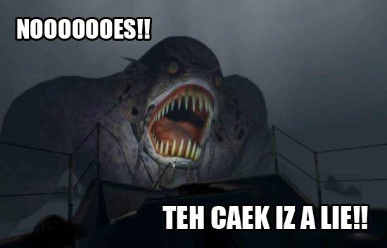 NOOOOOOES!!  TEH CAEK IZ A LIE!!