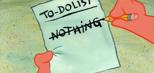 Is Nothing On Your To-Do List?
