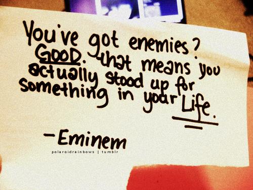You've Got Enemies? Good.