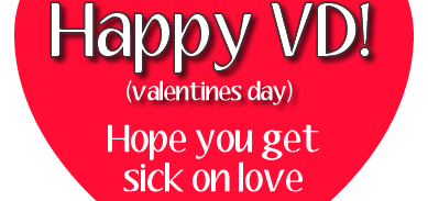 Happy VD - Hope You Get Sick On Love