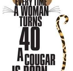Every Time A Woman Turns 40, A Cougar Is Born