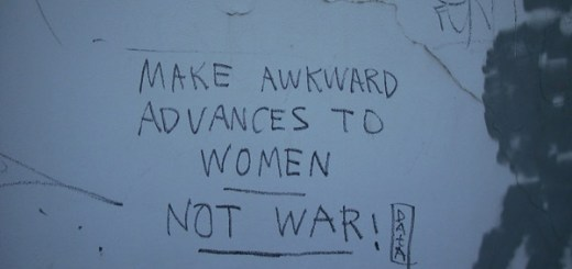 Make Awkward Advances To Women. Not War!