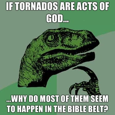 If tornados are acts of God then why do most happen in the bible belt?