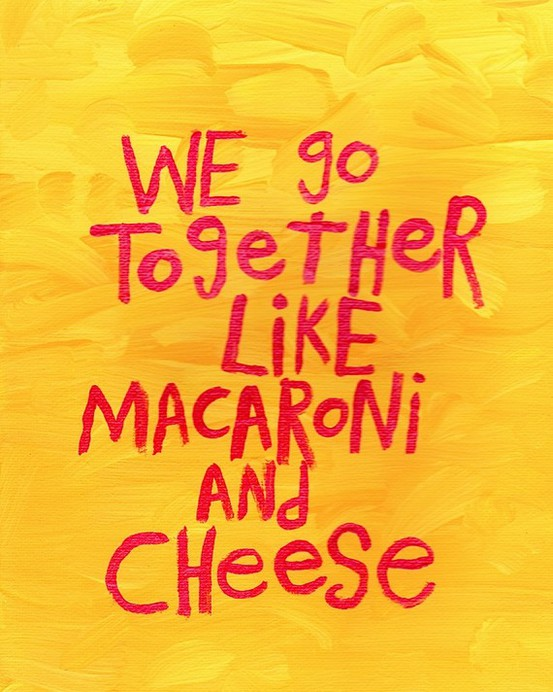 We go together like Mac & Cheese