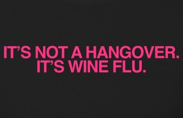 It's not a hangover, it's wine flu.