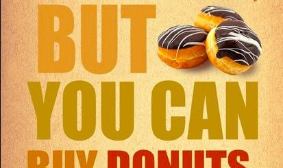 You can't buy happiness, but you can buy donuts.