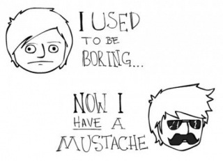 Get a mustache, become cool.