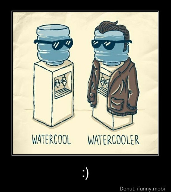 Watercool. Watercooler.