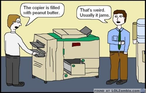 The copier is filled with peanut butter!
