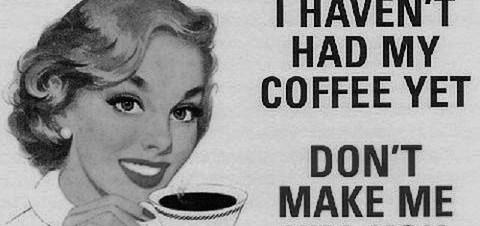 No coffee, no fun for you.