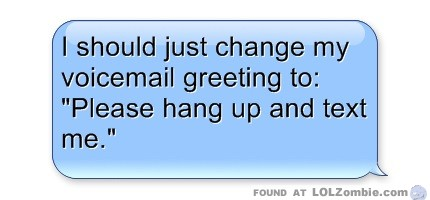 I should just change my voicemail greeting to please hang up and text message bubble m4hsunfo Images