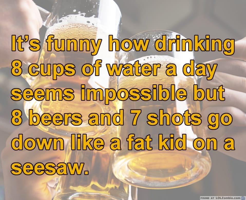 Drinking water or beer.