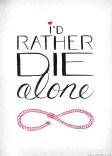 Rather die alone.