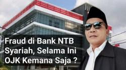 OJK Dinilai Turut Bertanggung Jawab Soal Fraud Bank NTB Syariah