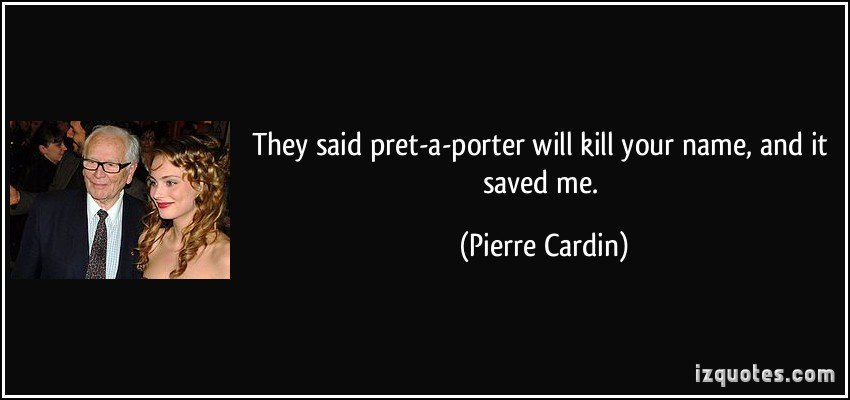 quote-they-said-pret-a-porter-will-kill-your-name-and-it-saved-me-pierre-cardin-31331
