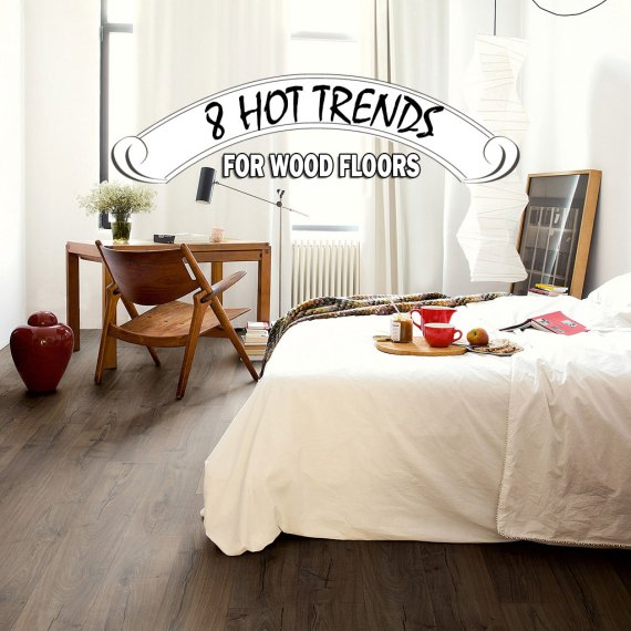8 hot wood flooring trends for 2017