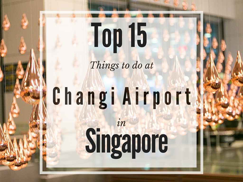 Top 15 Things to do at Changi Airport Singapore