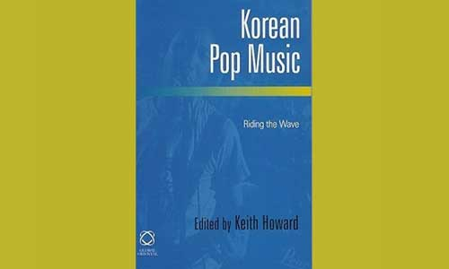Featured image for post: Keith Howard (ed): Korean Pop Music – riding the wave