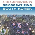 Thumbnail image for Anti-Americanism in Democratizing South Korea