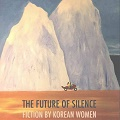 Thumbnail for post: Book review: The Future of Silence – Fiction by Korean Women