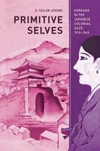 Thumbnail for post: Primitive Selves: Koreana in the Japanese Colonial Gaze, 1910–1945