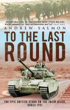 Thumbnail for post: To The Last Round: The Epic British Stand on the Imjin River, Korea 1951