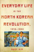 Cover artwork for book: Everyday Life in the North Korean Revolution, 1945–1950