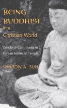Cover artwork for book: Being Buddhist in a Christian World: Gender and Community in a Korean American Temple