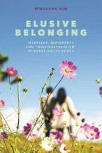 """Cover artwork for book: Elusive Belonging: Marriage Immigrants and """"Multiculturalism"""" in Rural South Korea"""