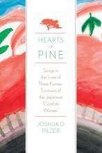 Cover artwork for book: Hearts of Pine: Songs in the Lives of Three Korean Survivors of the Japanese Comfort Women