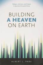 Cover artwork for book: Building a Heaven on Earth: Religion, Activism, and Protest in Japanese Occupied Korea