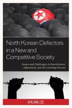 Thumbnail for post: North Korean Defectors in a New and Competitive Society: Issues and Challenges in Resettlement, Adjustment, and the Learning Process