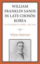 Thumbnail for post: William Franklin Sands in Late Choson Korea, 1896–1904: At the Deathbed of Empire